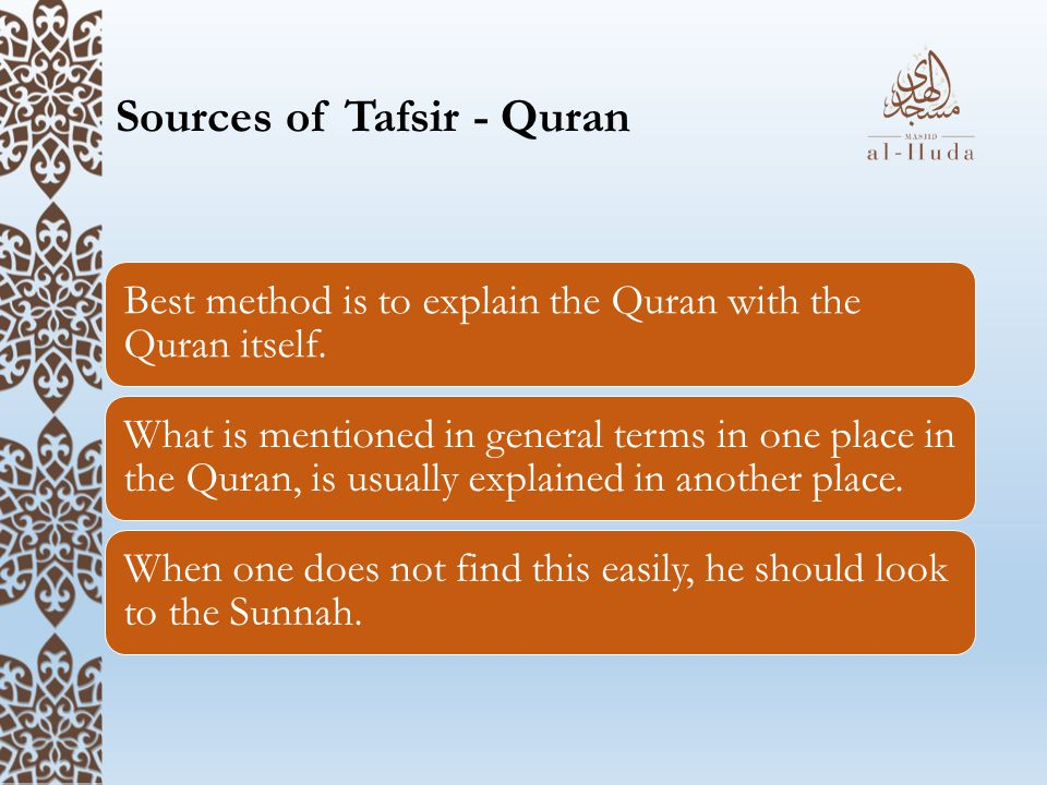 Sources of Tafsir - Sunnah Purpose of Sunnah is to explain the Quran and elaborate upon its meanings.