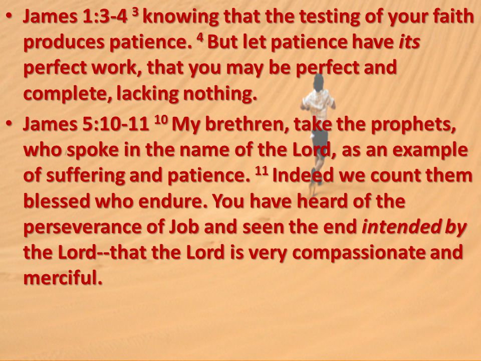 James 1:3-4 3 knowing that the testing of your faith produces patience.