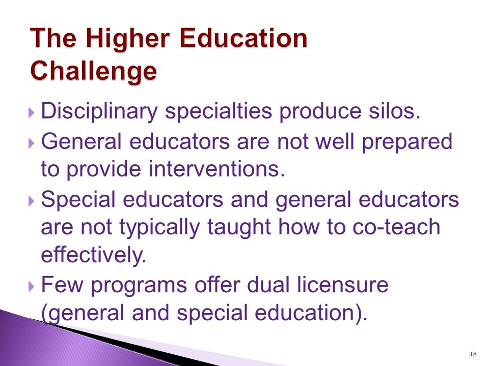 38  Disciplinary specialties produce silos.  General educators are not well prepared to provide interventions.  Special educators and general educa