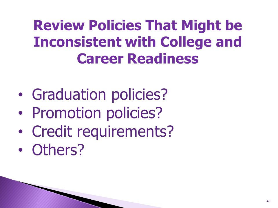 41 Review Policies That Might be Inconsistent with College and Career Readiness Graduation policies.
