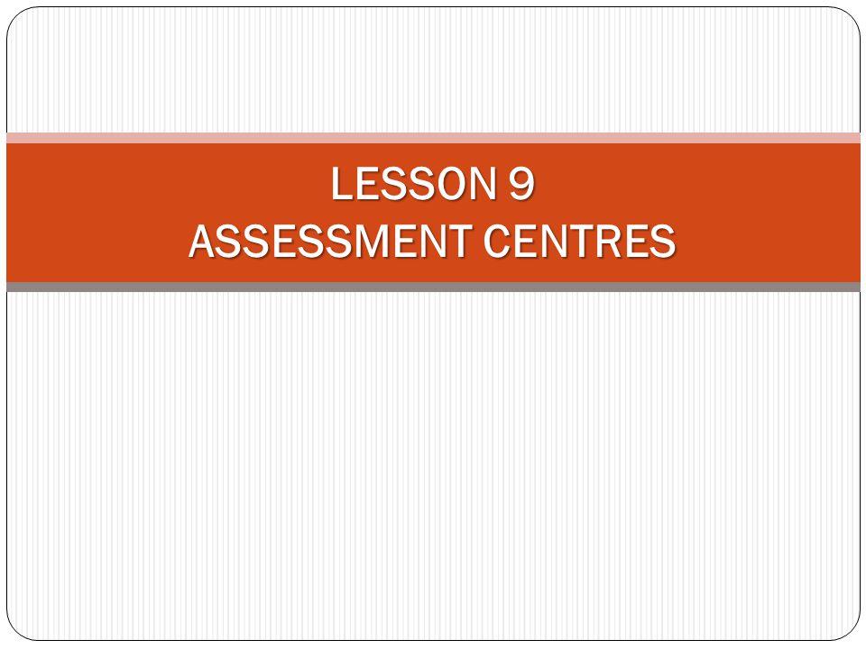 LESSON 9 ASSESSMENT CENTRES