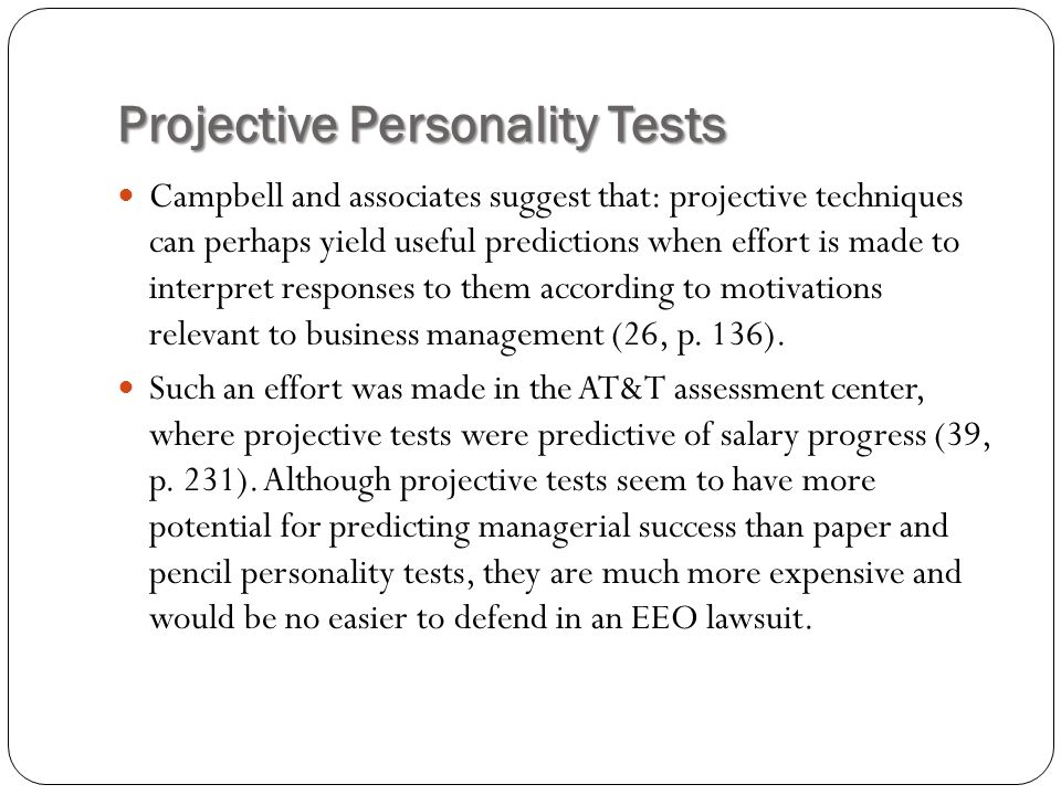 Projective Personality Tests Campbell and associates suggest that: projective techniques can perhaps yield useful predictions when effort is made to i