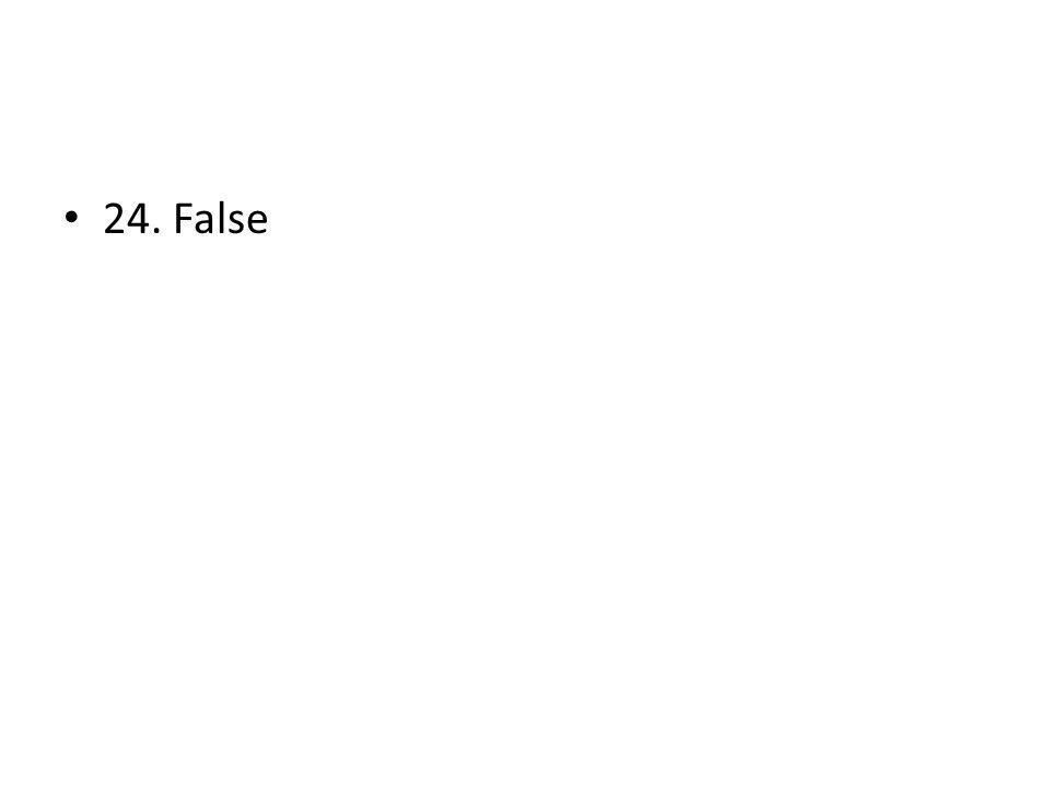24. False