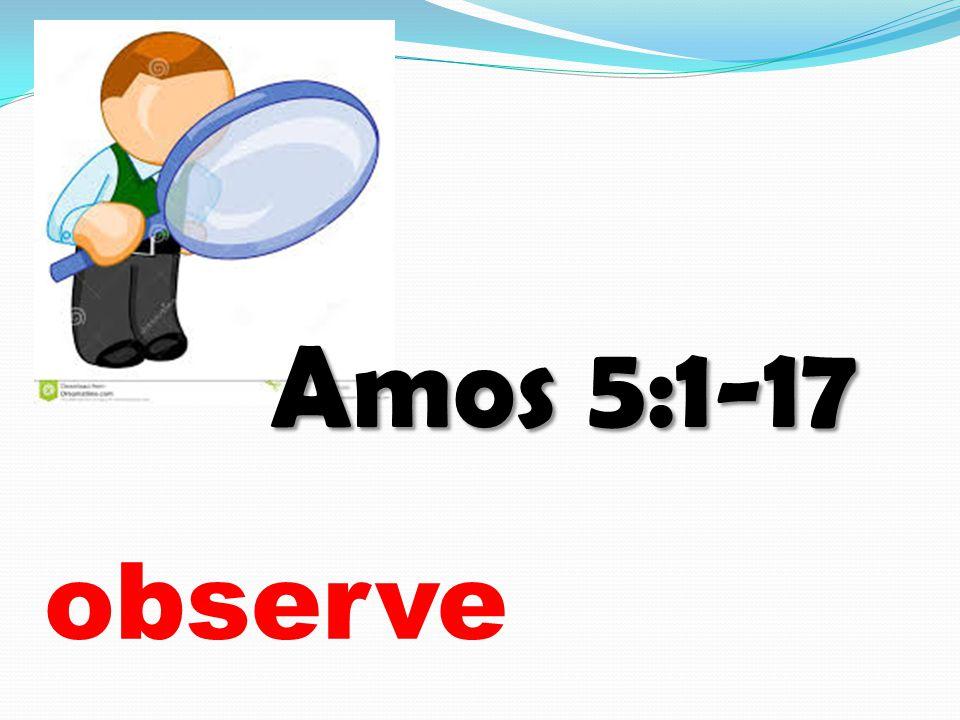 observe Amos 5:1-17