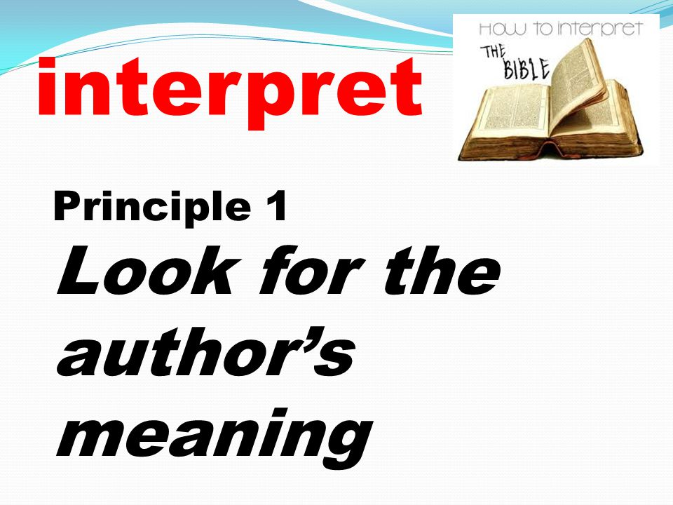 interpret Principle 1 Look for the author's meaning