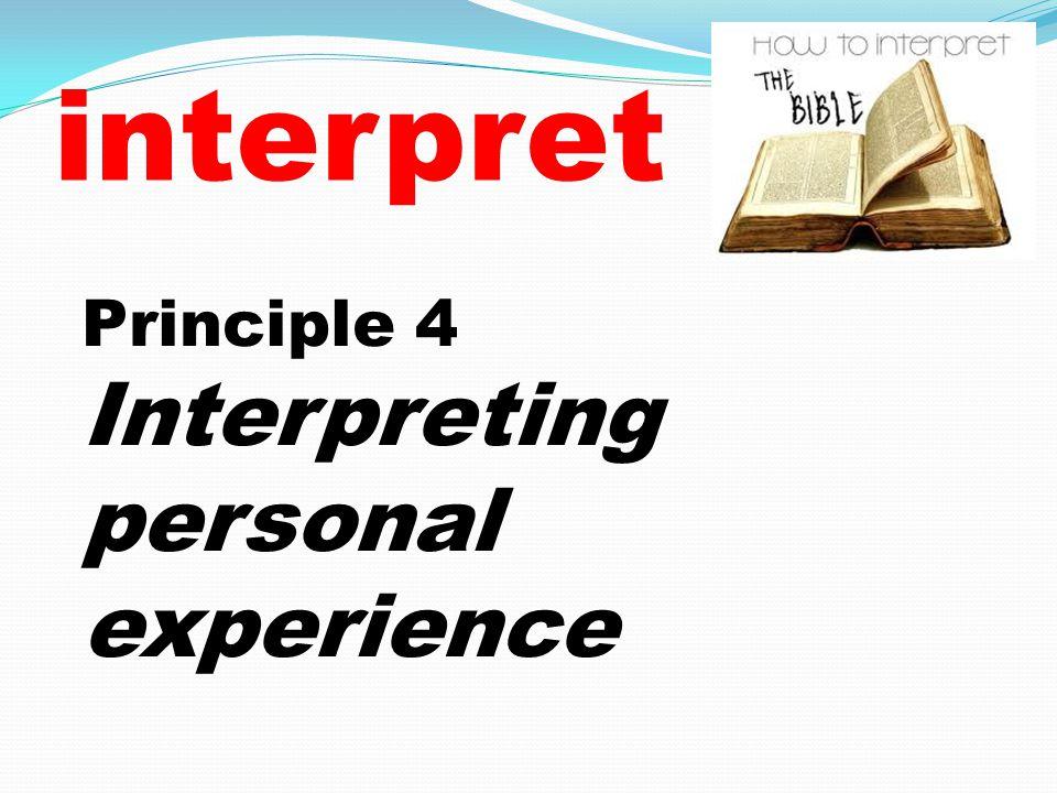 interpret Principle 4 Interpreting personal experience