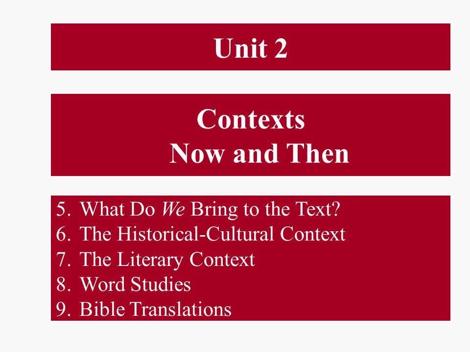Contexts Now and Then 5.What Do We Bring to the Text.