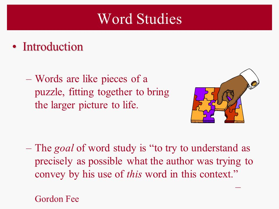 Word Studies IntroductionIntroduction –Words are like pieces of a puzzle, fitting together to bring the larger picture to life.