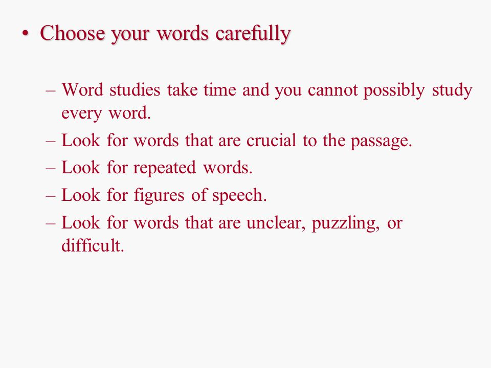 Choose your words carefullyChoose your words carefully –Word studies take time and you cannot possibly study every word.