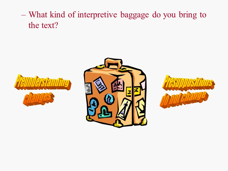 –What kind of interpretive baggage do you bring to the text