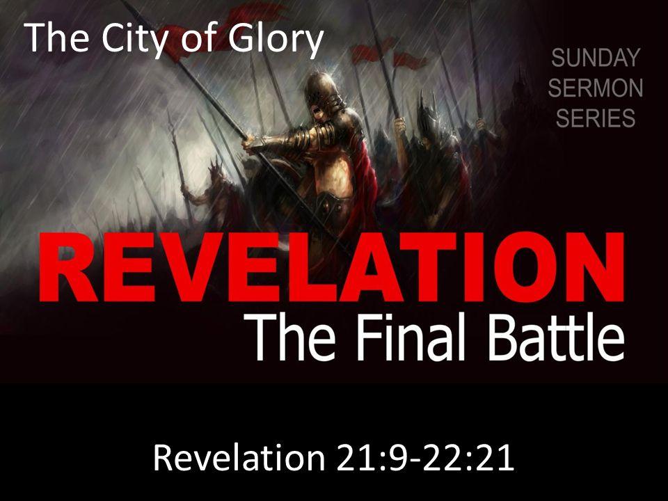 The City of Glory Revelation 21:9-22:21