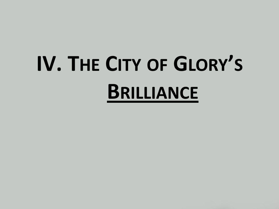 IV. T HE C ITY OF G LORY ' S B RILLIANCE