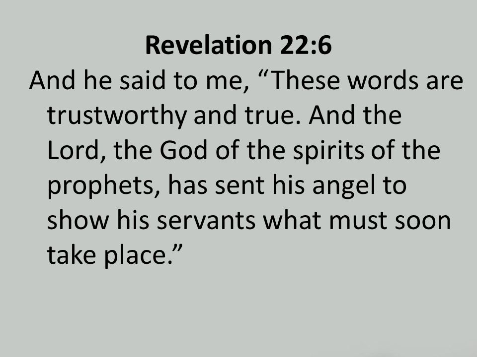 Revelation 22:6 And he said to me, These words are trustworthy and true.