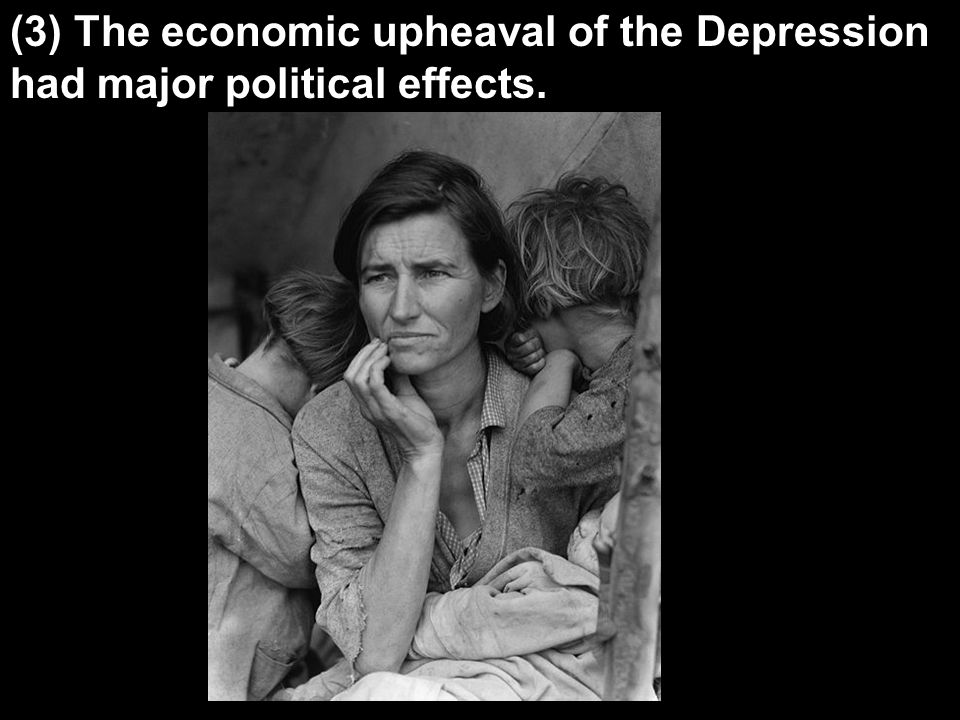 (3) The economic upheaval of the Depression had major political effects.