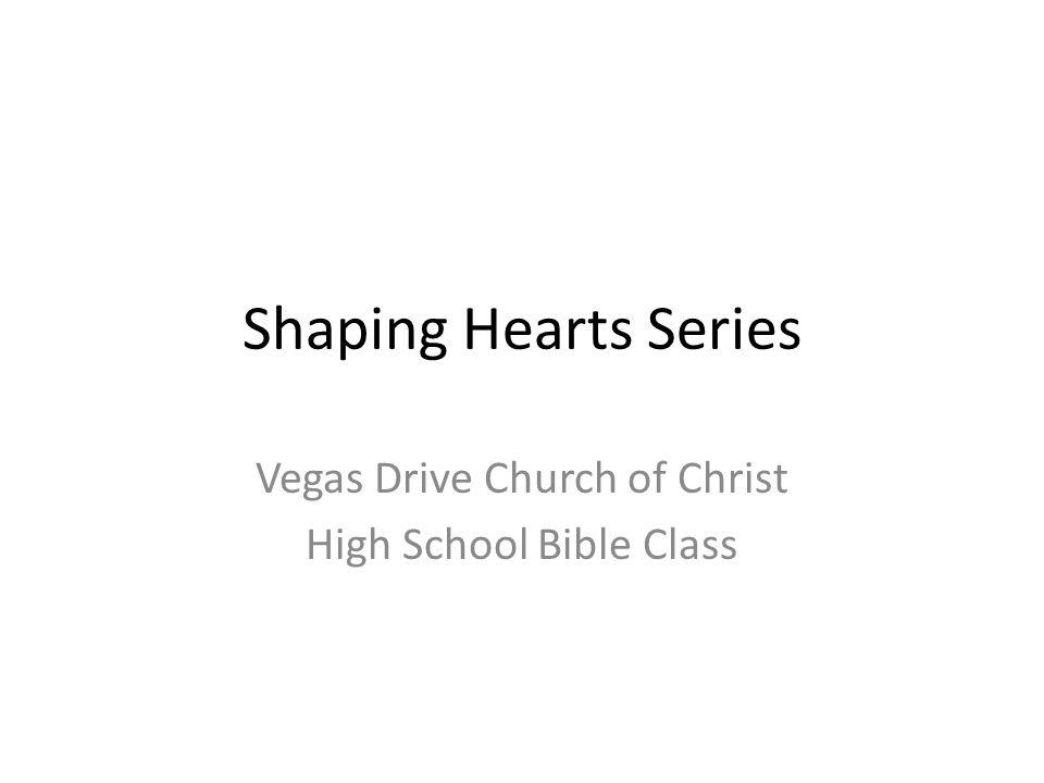 Shaping Hearts Series Vegas Drive Church of Christ High School Bible Class