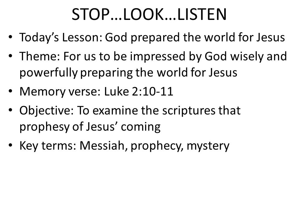 STOP…LOOK…LISTEN Today's Lesson: God prepared the world for Jesus Theme: For us to be impressed by God wisely and powerfully preparing the world for J