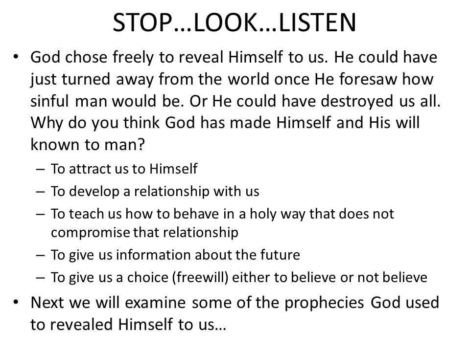 STOP…LOOK…LISTEN God chose freely to reveal Himself to us.