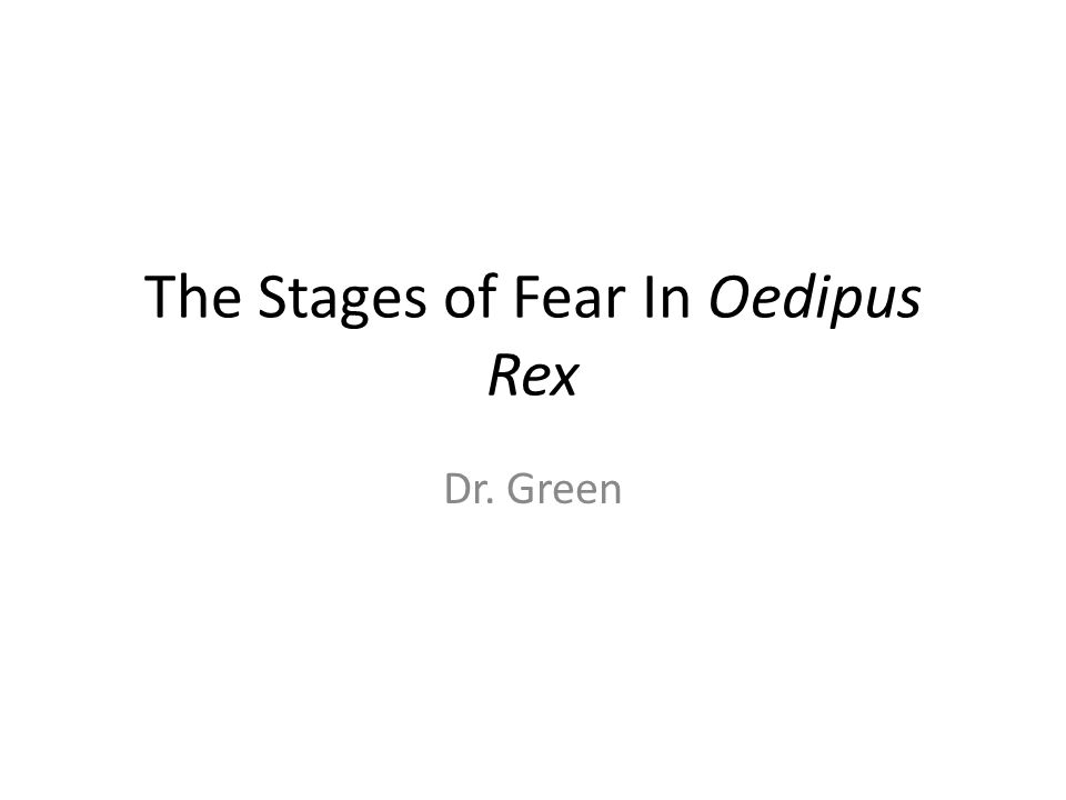 The Stages of Fear In Oedipus Rex Dr. Green