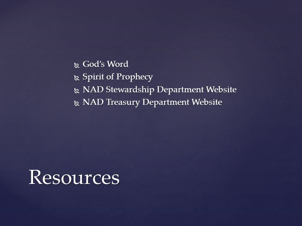  God's Word  Spirit of Prophecy  NAD Stewardship Department Website  NAD Treasury Department Website Resources
