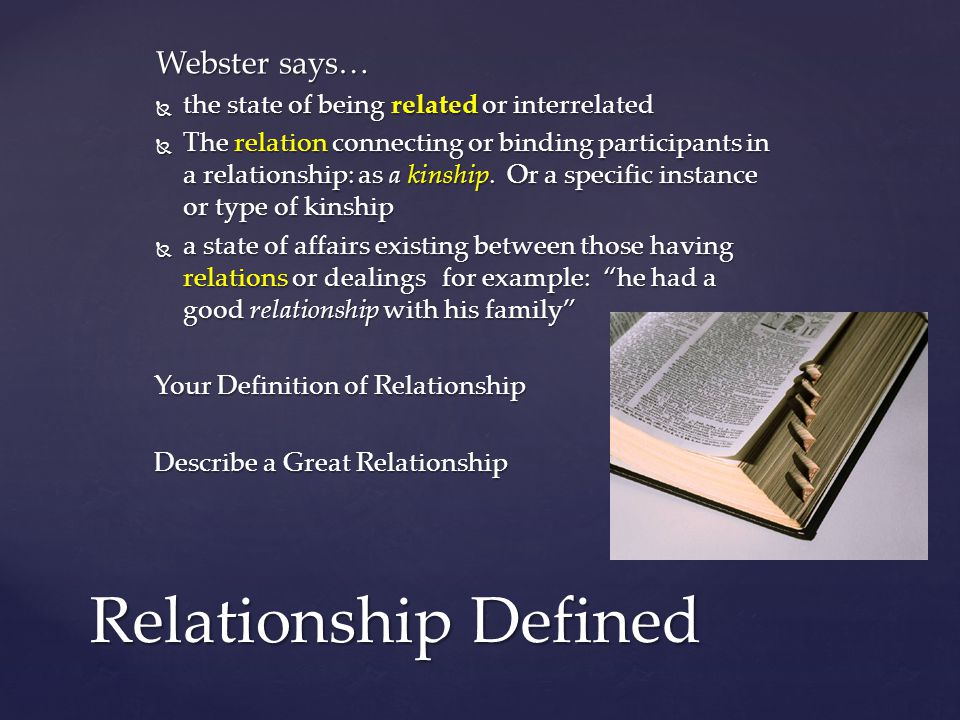 Webster says…  the state of being related or interrelated  The relation connecting or binding participants in a relationship: as a kinship.