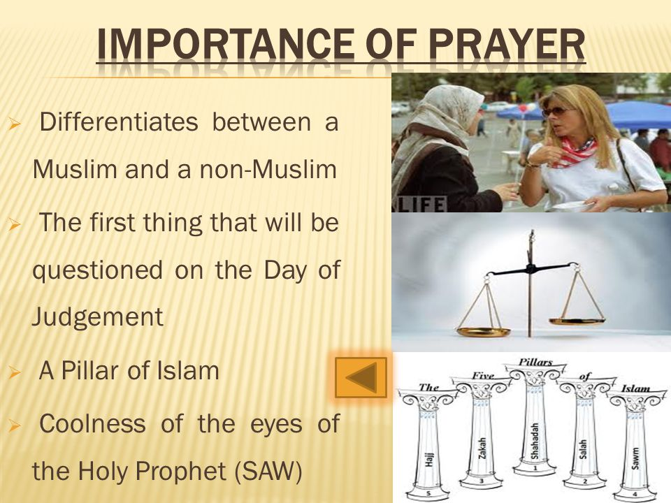  Differentiates between a Muslim and a non-Muslim  The first thing that will be questioned on the Day of Judgement  A Pillar of Islam  Coolness of the eyes of the Holy Prophet (SAW)