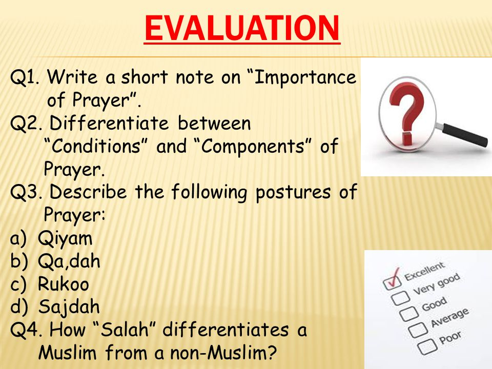 EVALUATION Q1.Write a short note on Importance of Prayer .