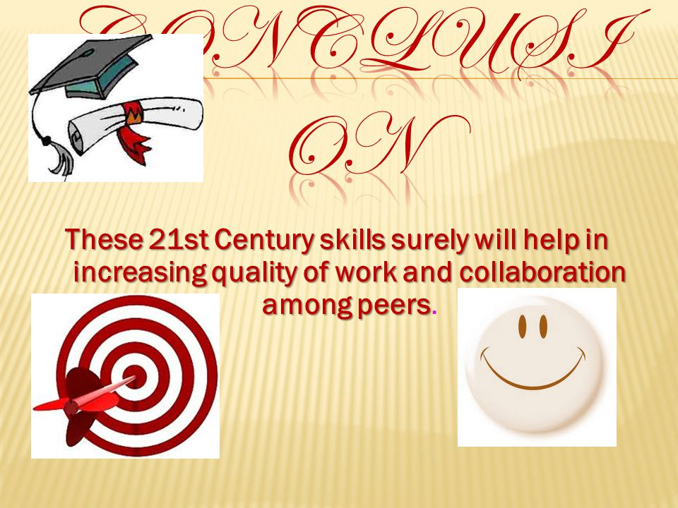 These 21st Century skills surely will help in increasing quality of work and collaboration among peers These 21st Century skills surely will help in increasing quality of work and collaboration among peers.