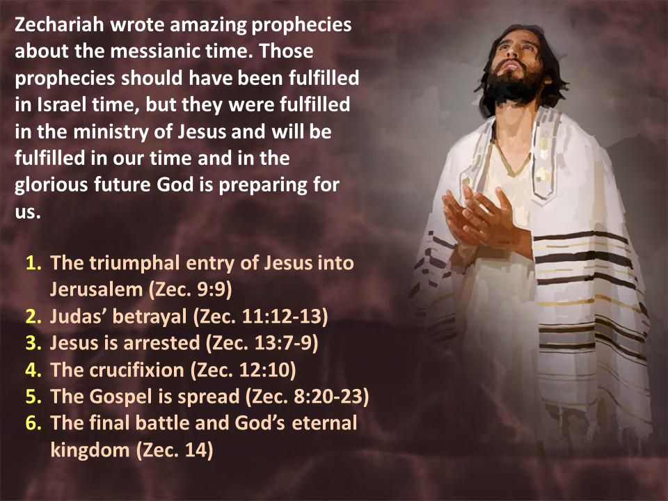 Zechariah wrote amazing prophecies about the messianic time.