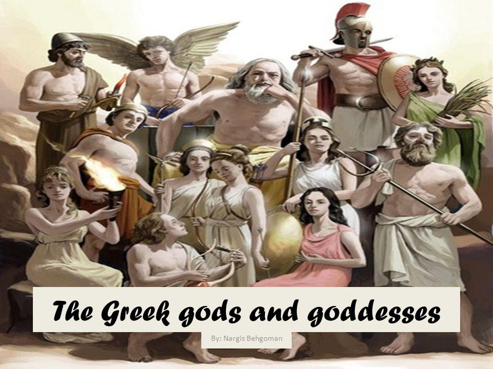 The Greek gods and goddesses By: Nargis Behgoman