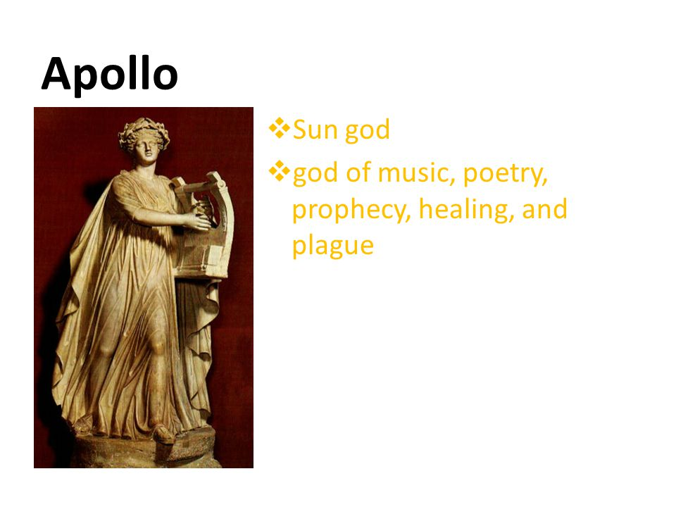 Apollo  Sun god  god of music, poetry, prophecy, healing, and plague