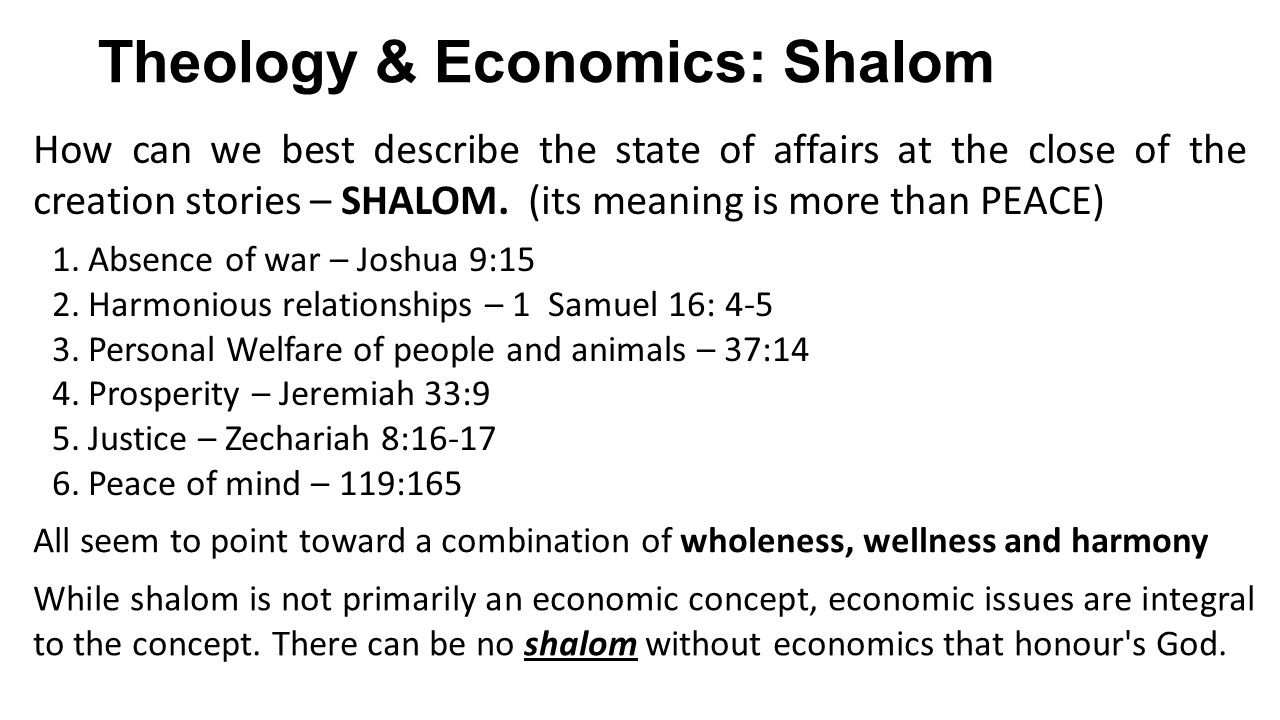 Theology & Economics: Shalom How can we best describe the state of affairs at the close of the creation stories – SHALOM.