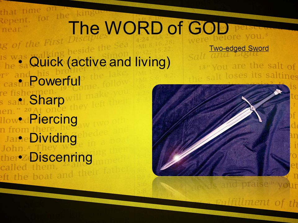 The WORD of GOD Quick (active and living) Powerful Sharp Piercing Dividing Discenring Two-edged Sword