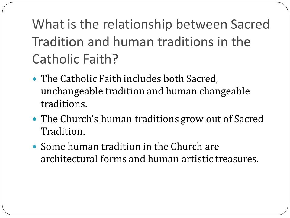 What is the relationship between Sacred Tradition and human traditions in the Catholic Faith? The Catholic Faith includes both Sacred, unchangeable tr
