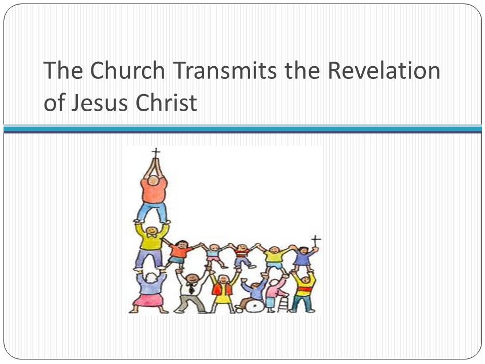 The Church Transmits the Revelation of Jesus Christ
