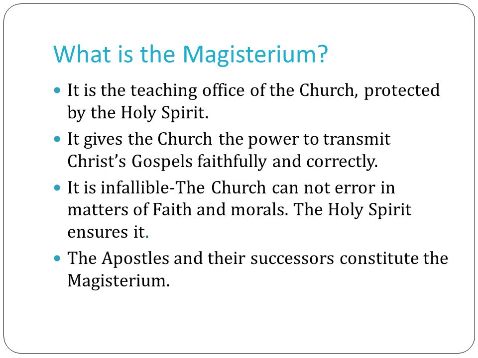 What is the Magisterium. It is the teaching office of the Church, protected by the Holy Spirit.
