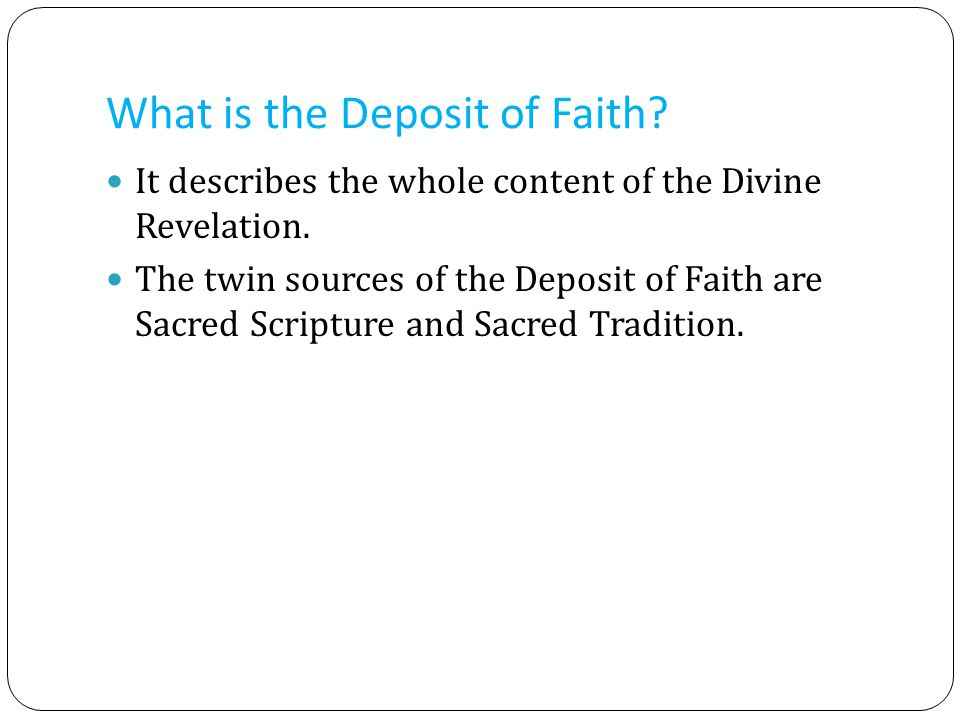 What is the Deposit of Faith. It describes the whole content of the Divine Revelation.