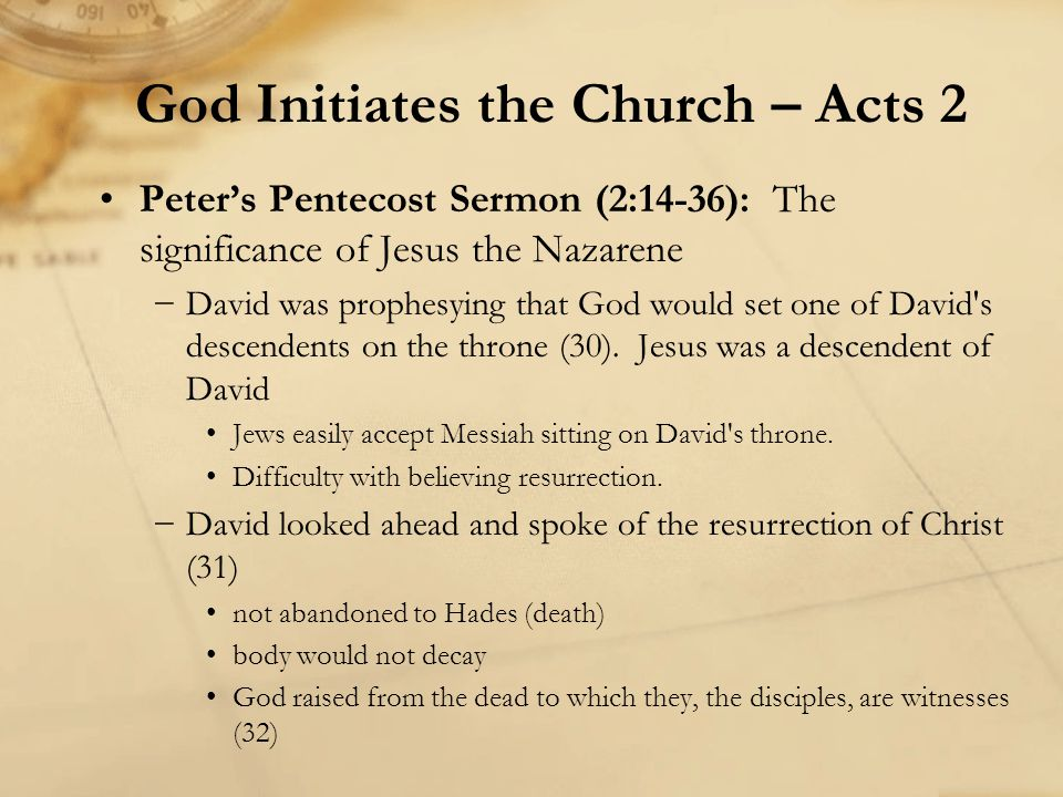 Peter's Pentecost Sermon (2:14-36): The significance of Jesus the Nazarene −David was prophesying that God would set one of David s descendents on the throne (30).