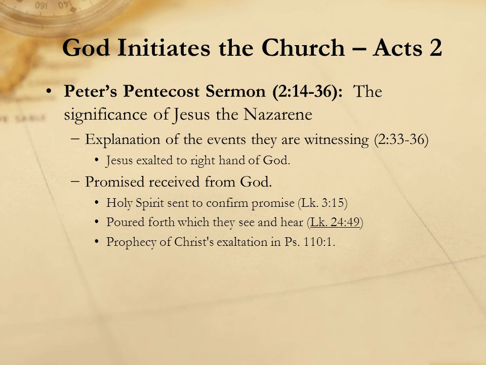 Peter's Pentecost Sermon (2:14-36): The significance of Jesus the Nazarene −Explanation of the events they are witnessing (2:33-36) Jesus exalted to right hand of God.