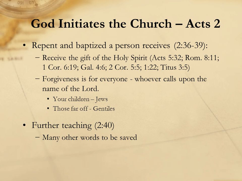 Repent and baptized a person receives (2:36-39): −Receive the gift of the Holy Spirit (Acts 5:32; Rom.