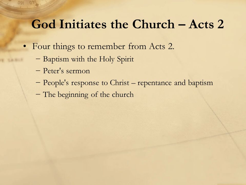 Four things to remember from Acts 2. −Baptism with the Holy Spirit −Peter's sermon −People's response to Christ – repentance and baptism −The beginnin