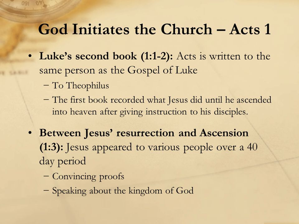 Luke's second book (1:1-2): Acts is written to the same person as the Gospel of Luke −To Theophilus −The first book recorded what Jesus did until he a