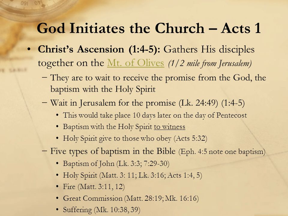 Christ's Ascension (1:4-5): Gathers His disciples together on the Mt. of Olives (1/2 mile from Jerusalem)Mt. of Olives −They are to wait to receive th