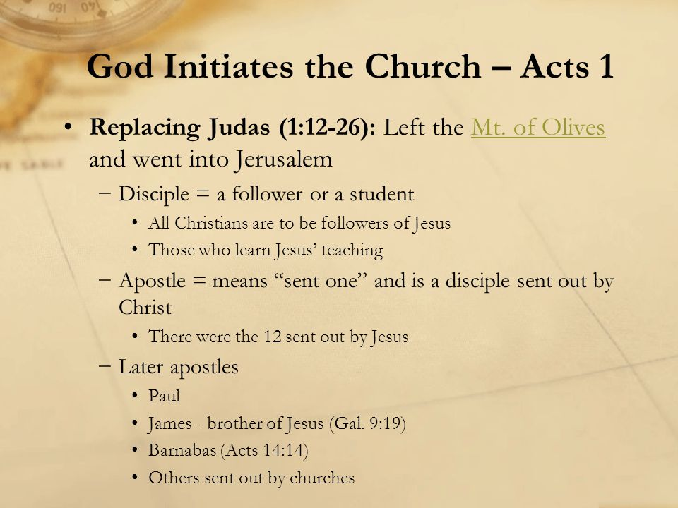 Replacing Judas (1:12-26): Left the Mt. of Olives and went into JerusalemMt. of Olives −Disciple = a follower or a student All Christians are to be fo