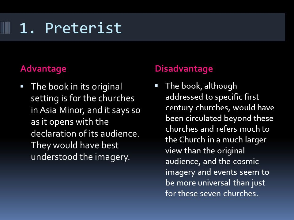 1. Preterist AdvantageDisadvantage  The book in its original setting is for the churches in Asia Minor, and it says so as it opens with the declarati
