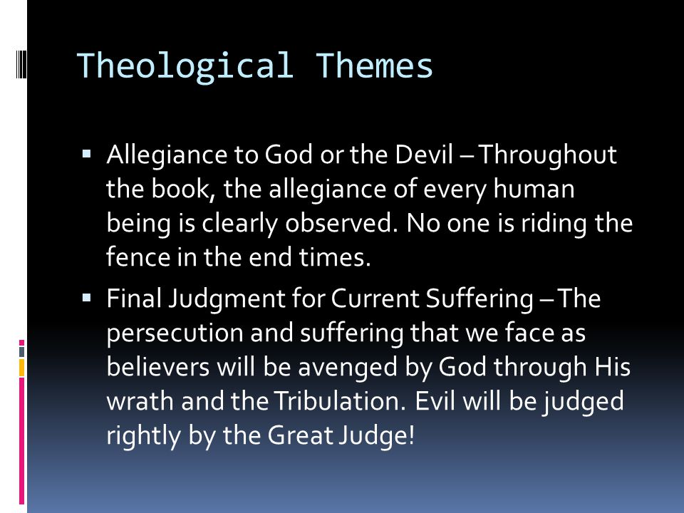 Theological Themes  Allegiance to God or the Devil – Throughout the book, the allegiance of every human being is clearly observed.