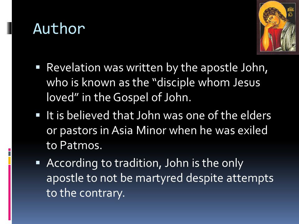 """Author  Revelation was written by the apostle John, who is known as the """"disciple whom Jesus loved"""" in the Gospel of John.  It is believed that John"""