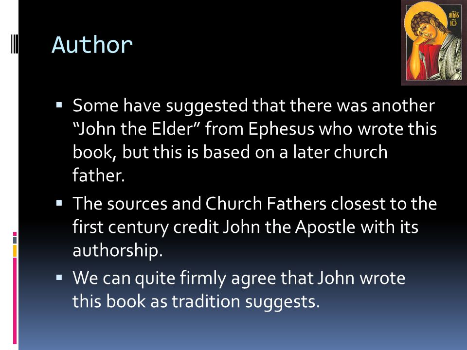 Author  Some have suggested that there was another John the Elder from Ephesus who wrote this book, but this is based on a later church father.