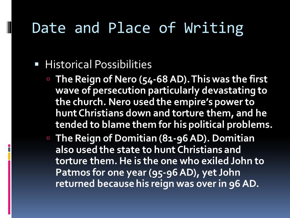 Date and Place of Writing  Historical Possibilities  The Reign of Nero (54-68 AD).