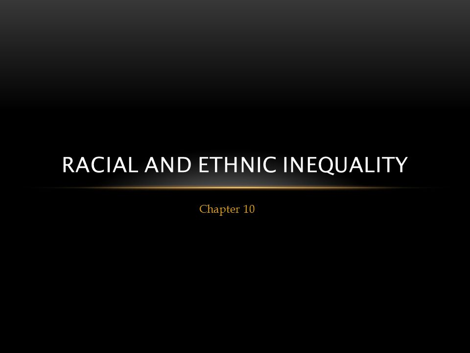 RACIAL AND ETHNIC INEQUALITY Chapter 10