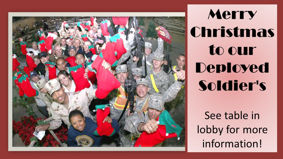 Merry Christmas to our Deployed Soldier s See table in lobby for more information!